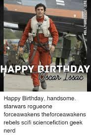 Nerd Birthday Meme - hollywoodscifiorg happy birthday handsome starwars rogueone
