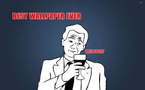Wallpaper Meme - best wallpaper ever wallpaper meme wallpapers 11430