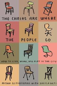Chairs by The Chairs Are Where The People Go How To Live Work And Play In