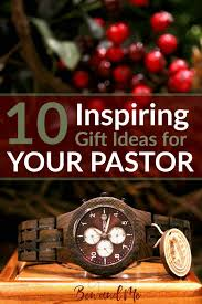 10 inspiring gift ideas for your pastor ben and me