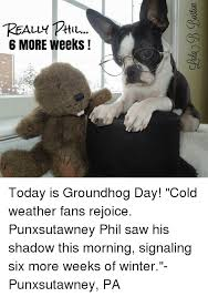really phil 6 more weeks today is groundhog day cold weather fans