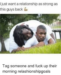 Funny Fucking Memes - i just want a relationship as strong as this guys back tag someone