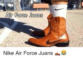 Nike Meme - air force juans nike air force juans nike meme on me me