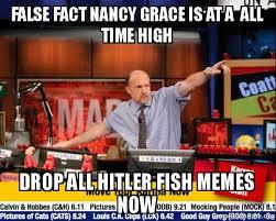 Nancy Grace Meme - false fact nancy grace is at a all time high drop all hitler fish
