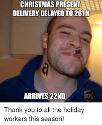Christmas Present Meme - christmas present delivery delayed to 26th arrives 22nd ups thank