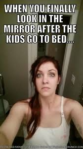 Go To Bed Meme - when you look in the mirror after the kids go to bed funny