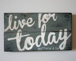 live for today hand painted wood sign shanty town home decor