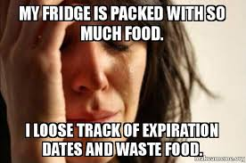 Fridge Meme - my fridge is packed with so much food i loose track of expiration