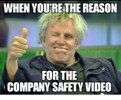 Meme Video - when youre the reason for the company safety video meme on me me