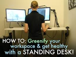 are standing desks good for you stand up while you work for a greener and healthier life