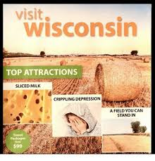 Wisconsin travel meme images Visit wisconsin top attractions sliced milk crippling depression a png