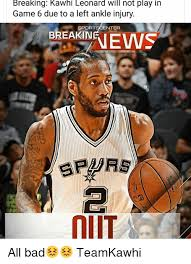 Game 6 Memes - breaking kawhi leonard will not play in game 6 due to a left ankle