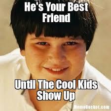 Best Friends Meme - he s your best friend create your own meme