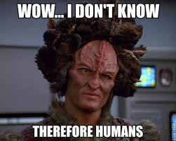 Humans Meme - wow i don t know therefore humans ancient aliens know your