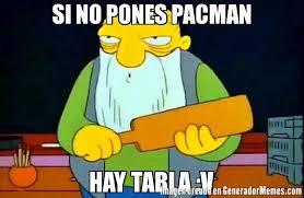 Pacman Memes - si no pones pacman hay tabla v meme de hay tabla imagenes