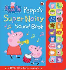 peppa pig peppa u0027s super noisy sound book by ladybird