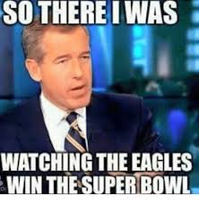 Superbowl Meme - so thereiwas watching the eagles win the super bowl philadelphia