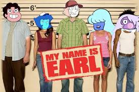 My Name Is Earl Memes - her name is earl steven universe know your meme