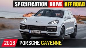 porsche cayenne specification 2018 porsche cayenne drive road specification