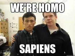 Sm Meme - we re homo sapiens gay sm and matt quickmeme