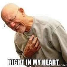 My Heart Meme - right in my heart right in the childhood man meme generator