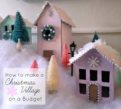 how to make decoration at home how to create a kid friendly christmas village on a budget at