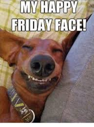 Happy Friday Memes - 25 best memes about happy friday face happy friday face memes