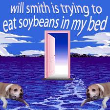 will smith is trying to eat soybeans in my bed snckpck