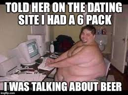 Online Meme - funny online meme told her on the dating site i had a 6 pack i was