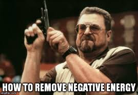 How To Remove Negative Energy Am I The Only One Around Here Meme Imgflip