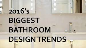 trends in bathroom design what are the big bathroom trends for 2016