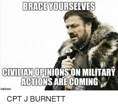 brace yourselves civilian opinions on military actions are coming
