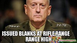 Meme Mad - issued blanks at rifle range range high meme mad dog mattis 58635