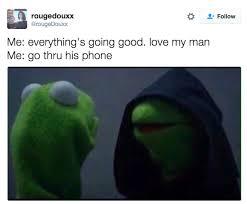 I Love My Man Memes - go thru his phone evil kermit know your meme
