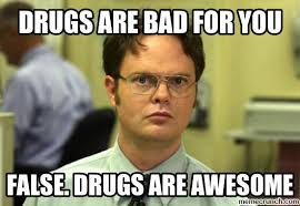 Drugs Are Bad Meme - are bad for you