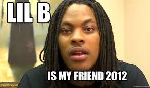 Lil B Memes - lil b is my friend 2012 forthebasedgod quickmeme