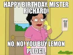Buy Meme - happy birthday mister richard no no you buy lemon pledge meme