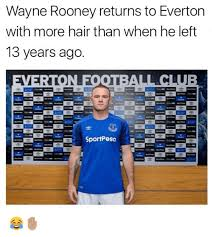 Everton Memes - wayne rooney returns to everton with more hair than when he left 13