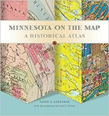 minnesota on map minnesota on the map a historical atlas david a lanegran carol