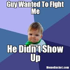Meme Fight - guy wanted to fight me create your own meme