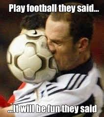 Funny Meme Pic - play football they said it will be fun they said funny meme