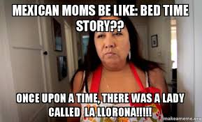 Make A Memes - mexican moms be like bed time story once upon a time there was