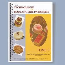 technologie cuisine la technologie en boulangerie pâtisserie tome 3 eurolam