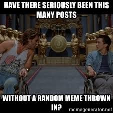 Random Meme Generator - have there seriously been this many posts without a random meme