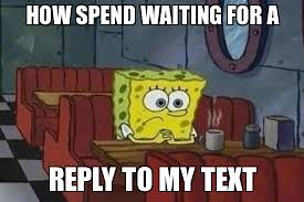Waiting Meme - valentines day meme how spend waiting for a reply to my text