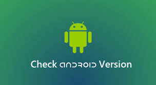 check android version how to check android version of any android device