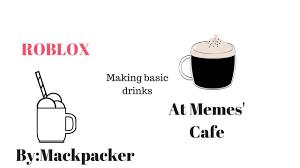 Memes Cafe - memes cafe episode 2 making basic drinks youtube