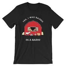 Raised In A Barn Yes I Was Raised In A Barn T Shirt Funny Sarcastic Tshirt