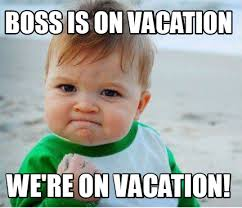 On Vacation Meme - meme maker boss is on vacation were on vacation