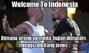 Meme Maker Indonesia - meme maker welcome to indonesia dimana orang yg minta hujan